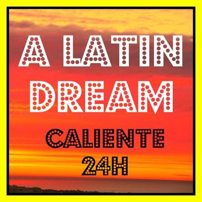 A LATIN DREAM - Caliente 24H