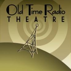 OLD TIME RADIO THEATRE OTR
