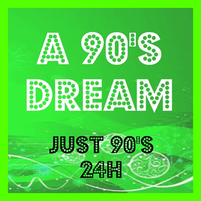 A 90S DREAM - Just 90s 24H