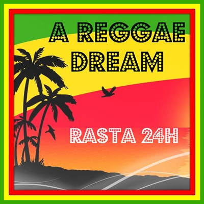 A REGGAE DREAM - Rasta 24H