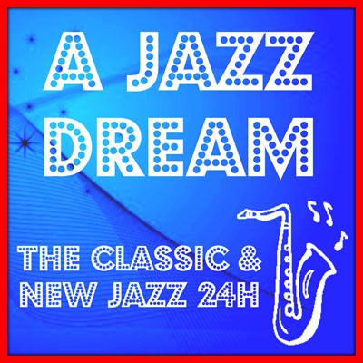 A JAZZ DREAM - Classic & New Jazz 24H
