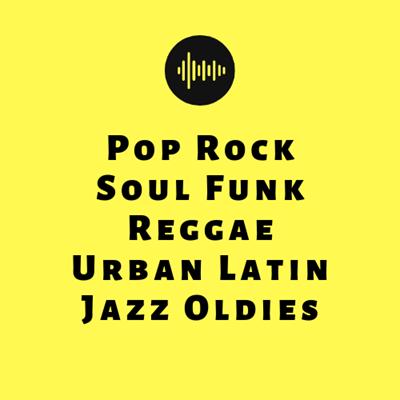 Pop Rock Soul Funk Reggae Urban Latin Jazz Oldies