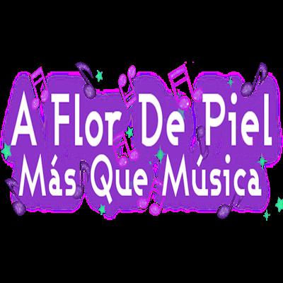 A Flor De Piel. Más Que Música