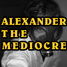 Alexander The Mediocre