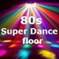 80s  Super Dance floor